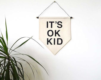 It's Ok Kid Wall Banner. Affirmation Wall Hanging / Handmade Fabric Wall Flag / Home Decoration