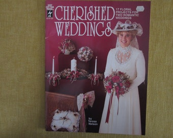 Cherished Weddings, 17 projects with silk flowers,corsages,bouquets,centerpieces,garlands,boutonnieres,ring pillows,more