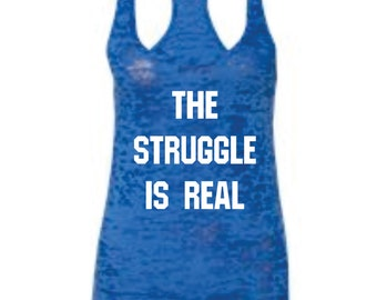 The Struggle Is Real Burnout Tank Top