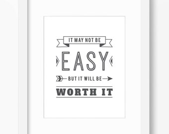 It May Not Be Easy But It Will Be Worth It, Inspirational Art, Inspirational Print, Motivational Print, Inspirational Quote, May Not Be Easy