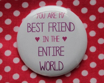 You are my best friend in the entire world - 2.25 inch pinback button badge