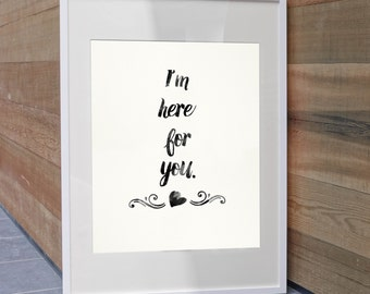 I'm Here for you - Quote Art, 8x10 watercolor, inspirational, friendship, sympathy, im here for you quote, typography