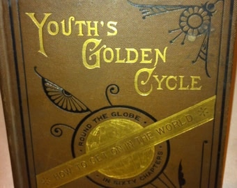 Youths golden cycle or round the globe in sixty chapters w m Patterson and company 1884 first edition