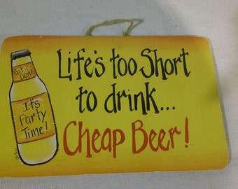 "Life's To Short To Drink Cheap Beer -   8"" x 5.5"""