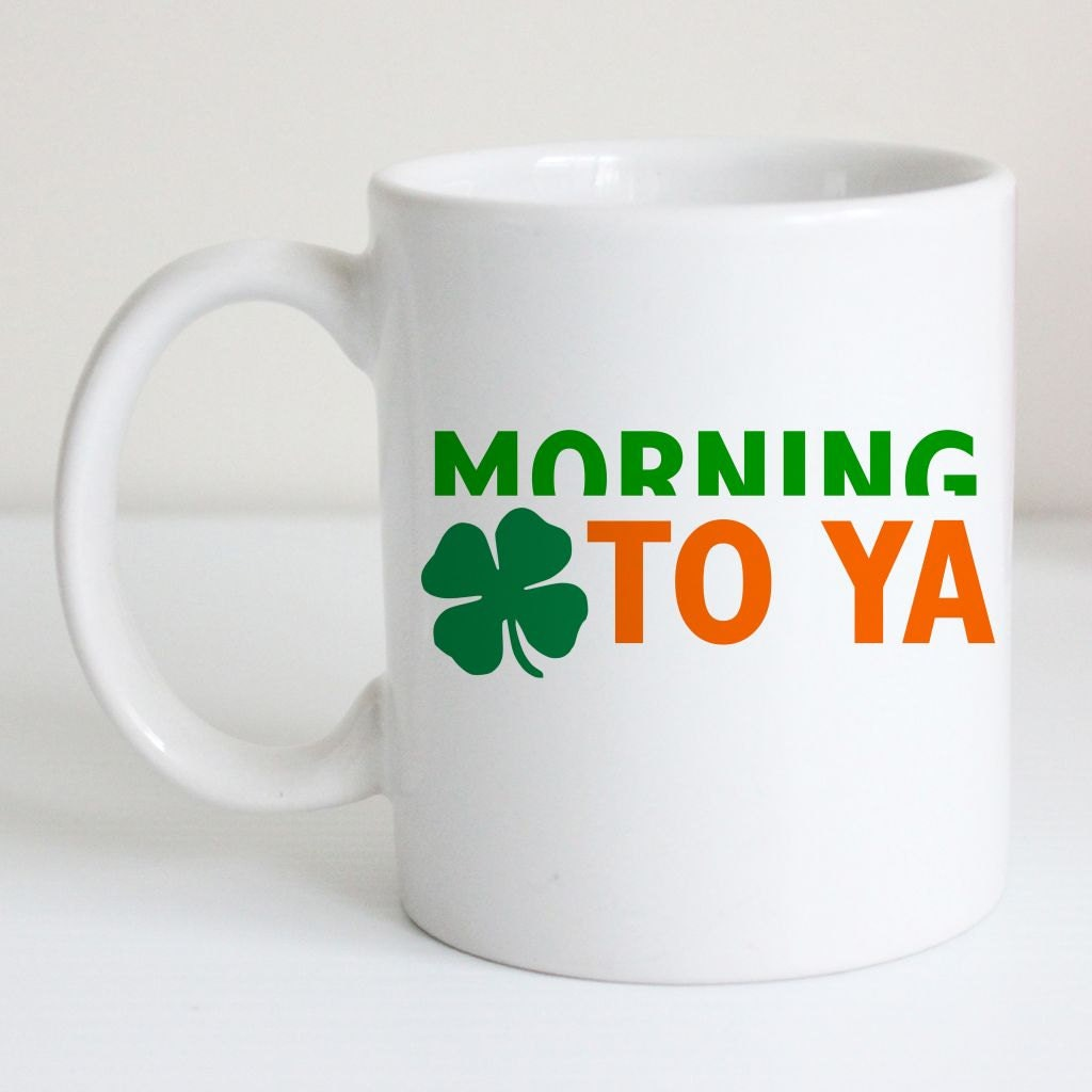 Funny Coffee Mug Top of the Morning to Ya Irish Coffee
