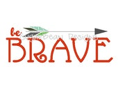 Be Brave Embroidery Design. Two Sizes Included. Brave Arrow Machine Embroidery Design.