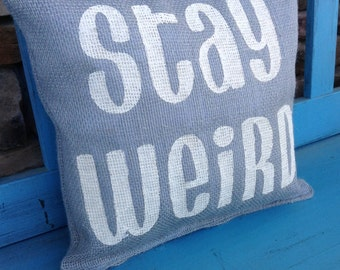 """Personalized Burlap Pillow """"STAY WEIRD"""" Hand Painted and Hand Crafted"""