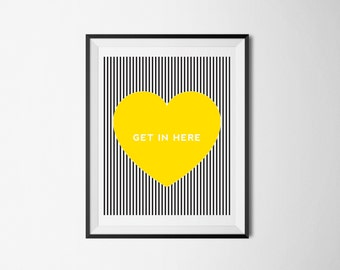 Get In Here- Yellow Heart-8X10 Printable Wall Art-Print