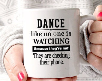 Coffee Mug Dance Funny Mug - Dance like no one is watching