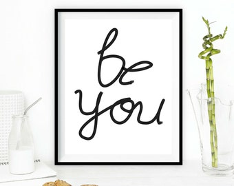 Be you typography,digitally drawn,instant download,black and white design,life quote printables