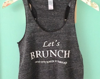 QUICKSHIP: Let's brunch tank / hashtags tank / brunch shirt