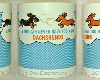 A Girl Can Never Have Too Many Dachshunds Ceramic Coffee Mug