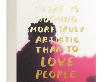 There is nothing more truly artistic than to love people. Art Card