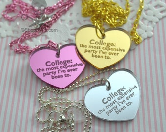 COLLEGE The Most Expensive Party I've Ever Been Too- Your Choice Gold Pink or Silver- Laser Cut Acrylic Charm- Engraved Necklace