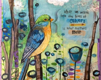 Fine Art Reproduction From My Original Art  - What We Weave Into The Lives of Others is What Matters Most - Birdie Art by ValsArtStudio