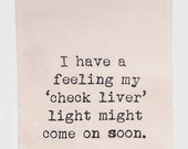 I have a feeling my check liver light might come on soon - Flour Sack Tea Towel