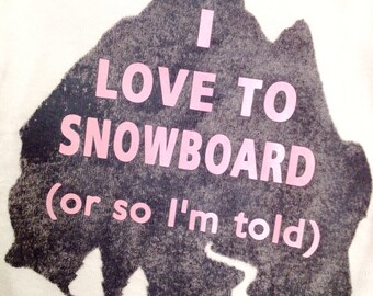 I LOVE TO SNOWBOARD or so I'm told Pink Funny Baby Girl Onsies | mountain snowboard baby clothes online white gray newborn 6 12 18 months