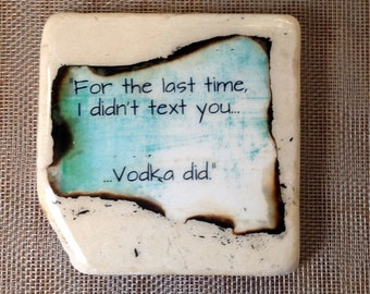 For the last time, I didn't text you, vodka did.... coaster
