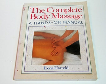 The Complete Body Massage, A Hands-On Manual By Fiona Harrold