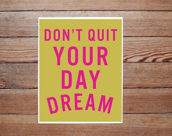 Don't Quit Your Daydream - PRINT