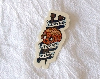 Bury Me With My Yarn Vinyl Sticker Tattoo Style