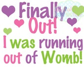 Finally Out, I was running out of womb - Girl - INSTANT DOWNLOAD Printable Digital Iron-On Transfer Design - DIY - Do It Yourself