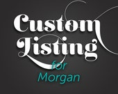 Custom Listing for Morgan