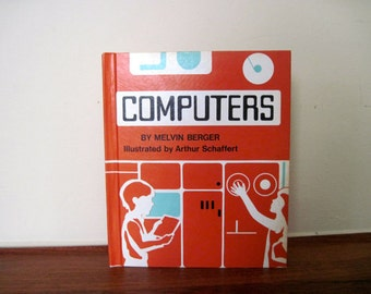 COMPUTERS by Melvin Berger, vintage 1970s hard cover childrens book - science book, educational, home schooling, computer geek, future ner