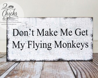 Don't Make Me Get My Flying Monkeys Sign, Primitive Halloween Sign, Wizard of Oz Sign, Wicked Witch Sign