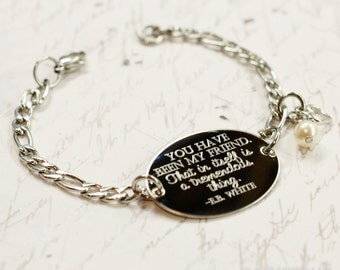You have been my friend E.B. White quote, oval bracelet, stainless steel with swarovski crystal or pearl