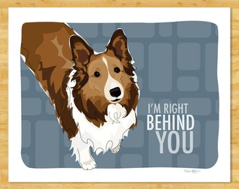 Sheltie Art Print - Right Behind You - Shetland Sheepdog Sheltie Gifts Funny Dog Breed Art Prints
