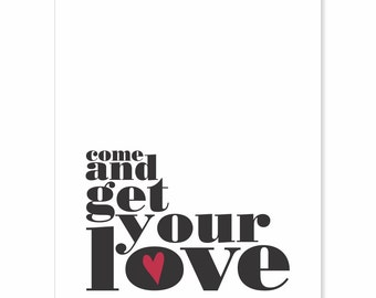 Typography Art Print - Come and Get Your Love - love song lyics by 70s band Redbone  - black on white with red or custom