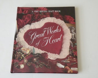 Great Works of Heart by Anne Van Wagner Childs (Editor) A very special craft book.