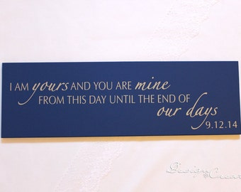 Custom Wedding Sign - I am yours and you are mine from this day until the end of... - Personalized Wedding Gift, custom wood sign with date