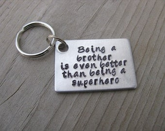 "Brother Keychain- ""Being a brother is even better than being a superhero"" - Gift for Brother"