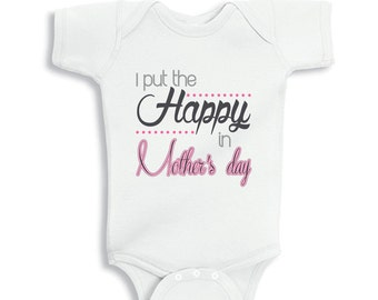 I put the HAPPY in Mother's day baby Girl Bodysuit or Kids Shirt