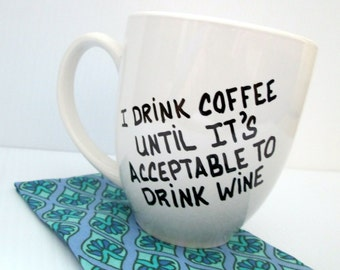 I Drink Coffee Until It's Acceptable To Drink Wine Coffee Mug Funny Mug Typography Funny Quote Cup Black and White Mug