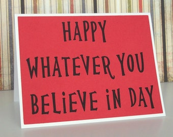 Happy Whatever you believe in day -Bright Red Card with White lettering- Anytime Card -Blank inside