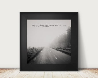 road photograph inspirational quote Tolkien quote wanderlust art Not all Those Who Wander black and white photography