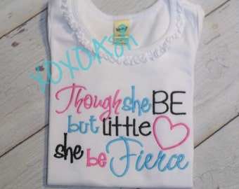Though she be but little she is Fierce in Turquoise and Pink--Embroidered shirt or Bodysuit