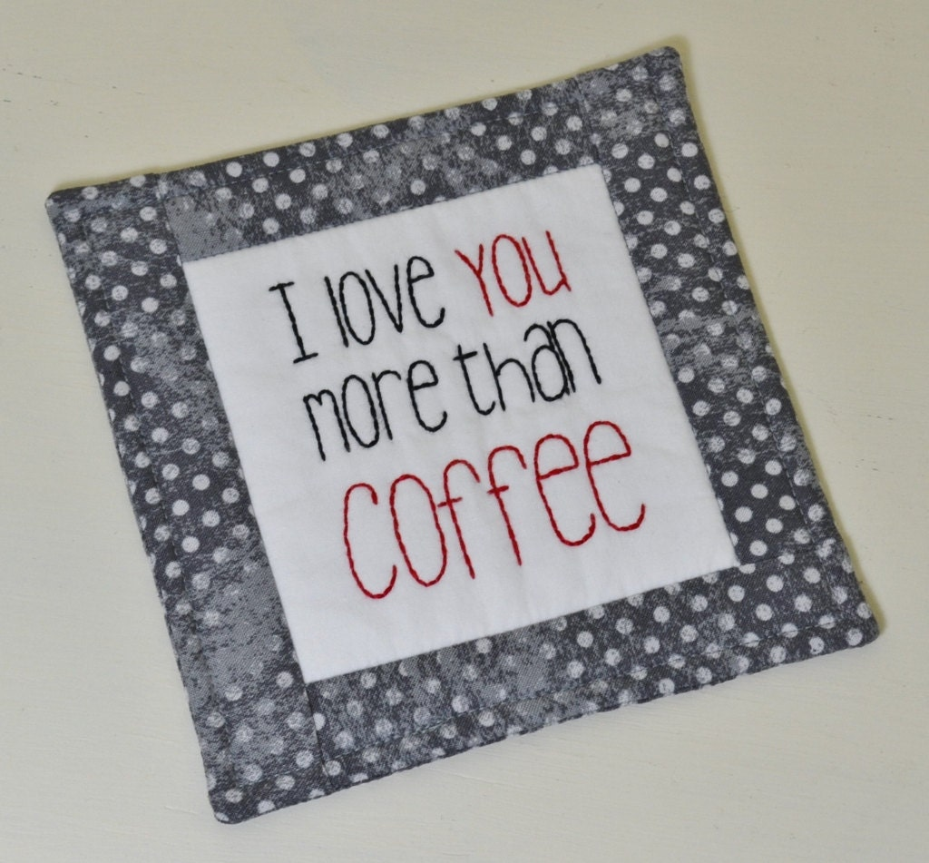 I Love You More Than Coffee: I Love You More Than Coffee Coaster Hand Stitched Mug Rug