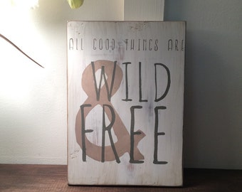 Ready to ship! All Good Things Are Wild & Free handpainted wood sign 7x10 5 rustic nursery wall decor