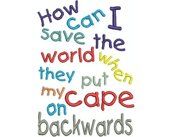 How can I save the world when they put my CAPE on backwards.  Machine embroidery design.  Comes in multi hoop sizes.  Instant download