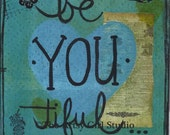 Be YOU tiful -Art Print Available in three sizes