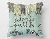 Choose faith over worry Decorative pillow available in three sizes