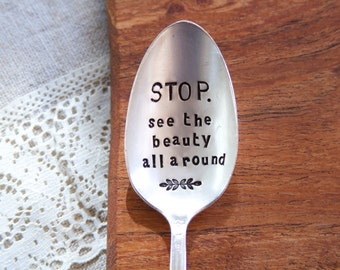 STOP. See the beauty all around - Hand Stamped Spoon - For Such A TIme Designs - Beauty - beautiful world - kitchen quotes