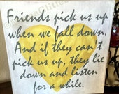 Friends pick us up when we fall down - hand painted sign 16x16