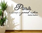 Paris Is Always A Good Idea  Audrey Hepburn Vinyl Wall Decal -Paris Wall Decal -Home Decor - Vinyl Wall Quote - Girls Quote -Sm, Med, Lg