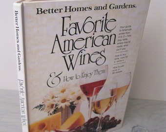 Wine History Book - Favorite American Wines & How To Enjoy Them - 1979 - First Printing - Wine Making - Wineries - Better Homes and Gardens
