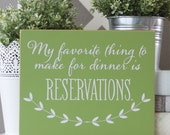 My Favorite Thing To Make for Dinner is Reservations 8x10 Sign-- funny gift for you or a friend!